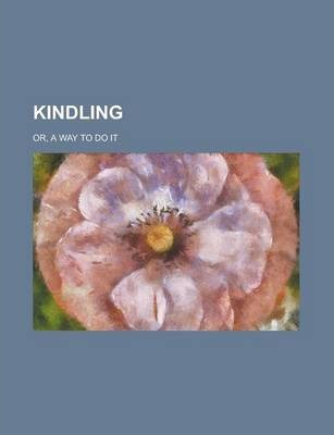 Kindling; Or, a Way to Do It