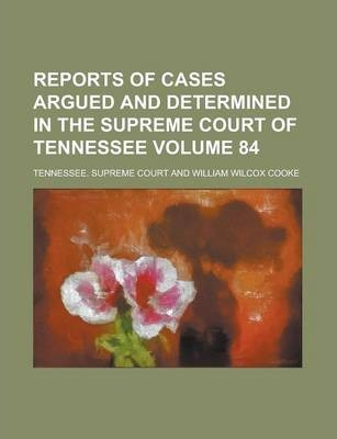 Reports of Cases Argued and Determined in the Supreme Court of Tennessee Volume 84