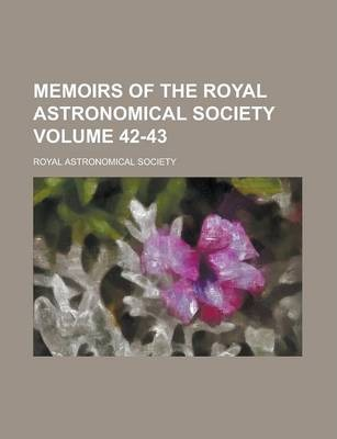 Memoirs of the Royal Astronomical Society Volume 42-43