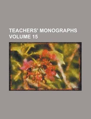 Teachers' Monographs Volume 15