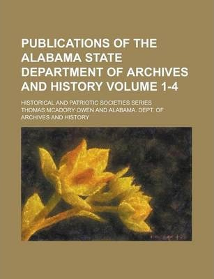 Publications of the Alabama State Department of Archives and History; Historical and Patriotic Societies Series Volume 1-4