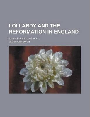 Lollardy and the Reformation in England; An Historical Survey ...