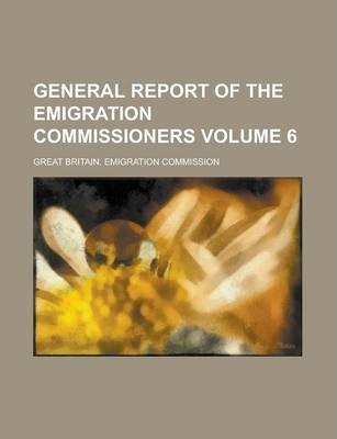 General Report of the Emigration Commissioners Volume 6