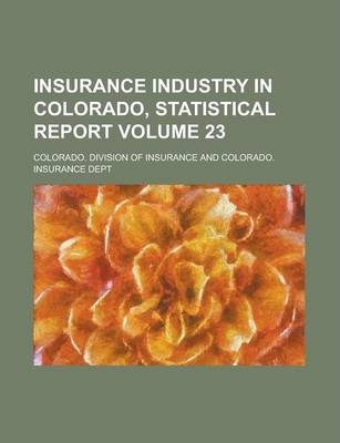 Insurance Industry in Colorado, Statistical Report Volume 23