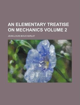 An Elementary Treatise on Mechanics Volume 2