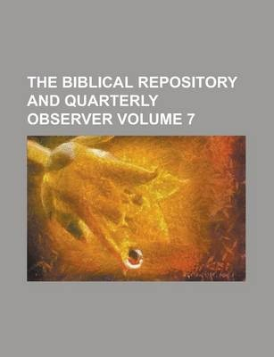 The Biblical Repository and Quarterly Observer Volume 7