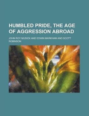 Humbled Pride, the Age of Aggression Abroad