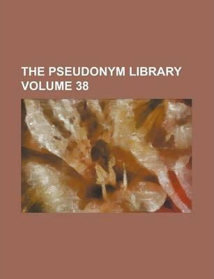 The Pseudonym Library Volume 38