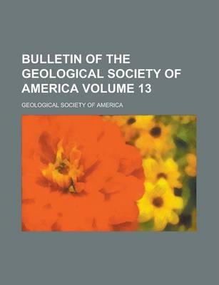 Bulletin of the Geological Society of America Volume 13
