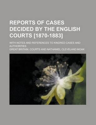 Reports of Cases Decided by the English Courts [1870-1883]; With Notes and References to Kindred Cases and Authorities Volume 24