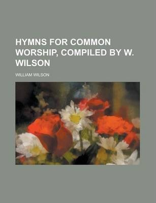 Hymns for Common Worship, Compiled by W. Wilson