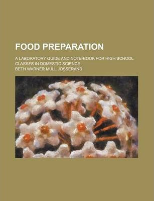 Food Preparation; A Laboratory Guide and Note-Book for High School Classes in Domestic Science