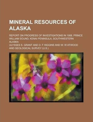 Mineral Resources of Alaska; Report on Progress of Investigations in 1908. Prince William Sound, Kenai Peninsula, Southwestern Alaska