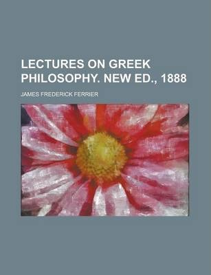 Lectures on Greek Philosophy. New Ed., 1888