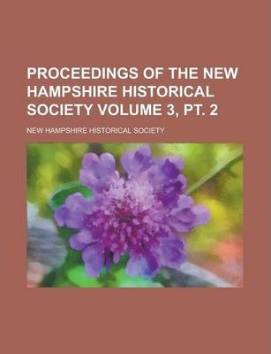 Proceedings of the New Hampshire Historical Society Volume 3, PT. 2