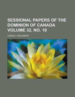 Sessional Papers of the Dominion of Canada Volume 32, No. 10