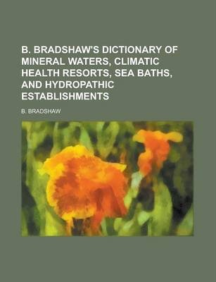 B. Bradshaw's Dictionary of Mineral Waters, Climatic Health Resorts, Sea Baths, and Hydropathic Establishments