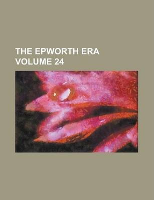 The Epworth Era Volume 24