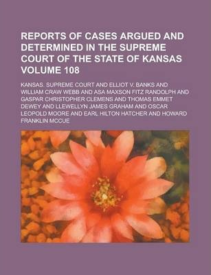 Reports of Cases Argued and Determined in the Supreme Court of the State of Kansas Volume 108