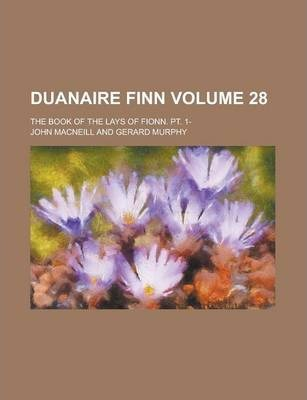 Duanaire Finn; The Book of the Lays of Fionn. PT. 1- Volume 28
