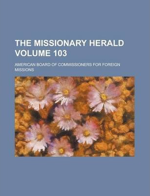 The Missionary Herald Volume 103
