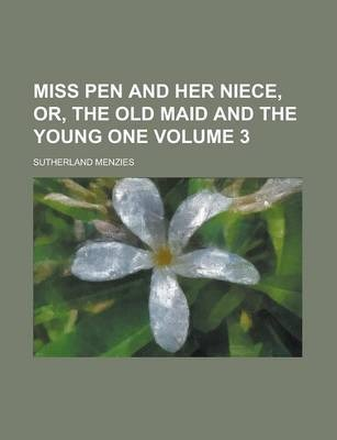 Miss Pen and Her Niece, Or, the Old Maid and the Young One Volume 3