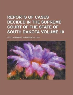 Reports of Cases Decided in the Supreme Court of the State of South Dakota Volume 10