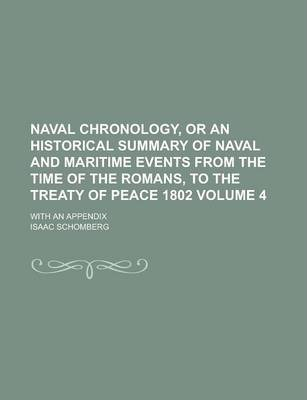 Naval Chronology, or an Historical Summary of Naval and Maritime Events from the Time of the Romans, to the Treaty of Peace 1802; With an Appendix Volume 4