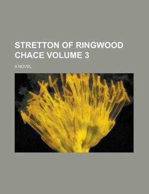 Stretton of Ringwood Chace; A Novel Volume 3