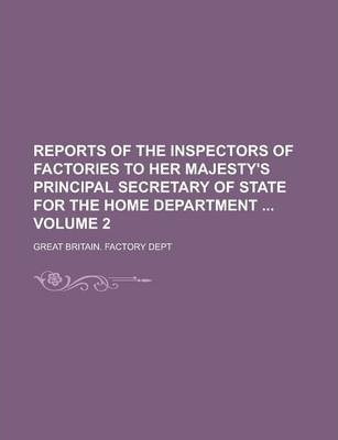 Reports of the Inspectors of Factories to Her Majesty's Principal Secretary of State for the Home Department Volume 2