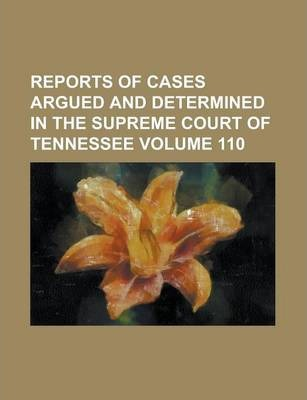 Reports of Cases Argued and Determined in the Supreme Court of Tennessee Volume 110