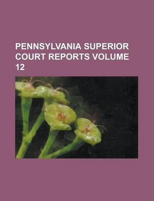 Pennsylvania Superior Court Reports Volume 12