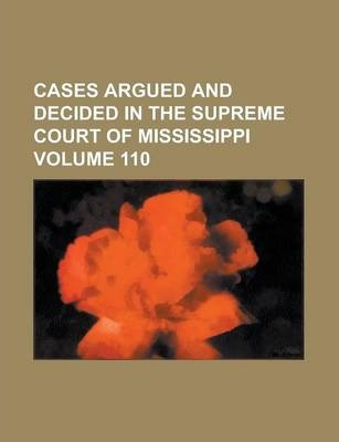 Cases Argued and Decided in the Supreme Court of Mississippi Volume 110