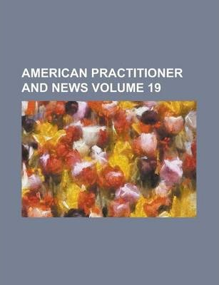 American Practitioner and News Volume 19