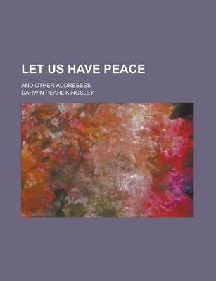 Let Us Have Peace; And Other Addresses