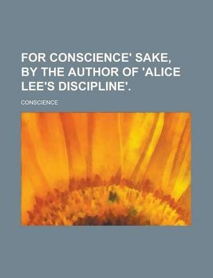 For Conscience' Sake, by the Author of 'Alice Lee's Discipline'