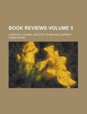 Book Reviews; A Monthly Journal Devoted to New and Current Publications Volume 5
