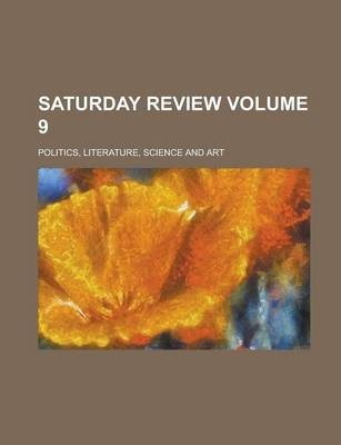Saturday Review; Politics, Literature, Science and Art Volume 9