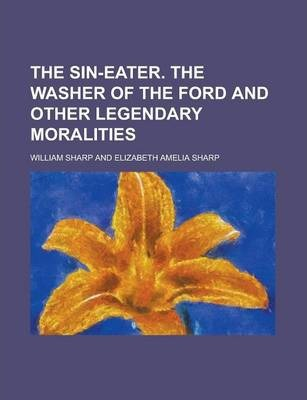 The Sin-Eater. the Washer of the Ford and Other Legendary Moralities