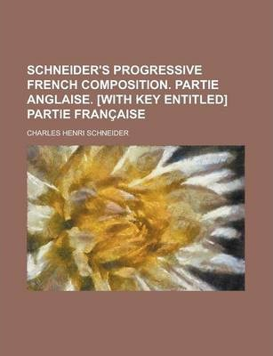 Schneider's Progressive French Composition. Partie Anglaise. [With Key Entitled] Partie Francaise