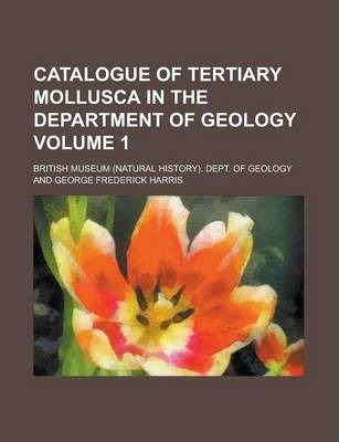 Catalogue of Tertiary Mollusca in the Department of Geology Volume 1