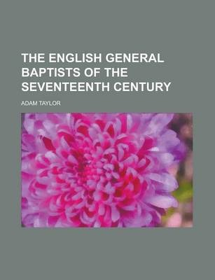 The English General Baptists of the Seventeenth Century
