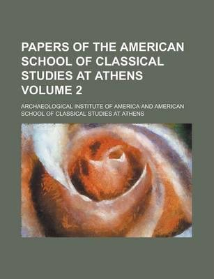 Papers of the American School of Classical Studies at Athens Volume 2