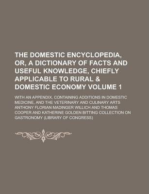 The Domestic Encyclopedia, Or, a Dictionary of Facts and Useful Knowledge, Chiefly Applicable to Rural & Domestic Economy; With an Appendix, Containing Additions in Domestic Medicine, and the Veterinary and Culinary Arts Volume 1