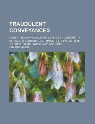 Fraudulent Conveyances; A Treatise Upon Conveyances Made by Debtors to Defraud Creditors