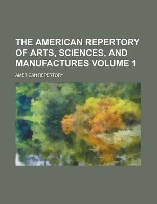 The American Repertory of Arts, Sciences, and Manufactures Volume 1