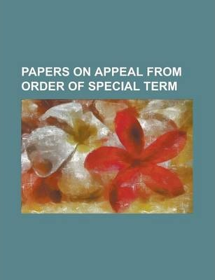 Papers on Appeal from Order of Special Term
