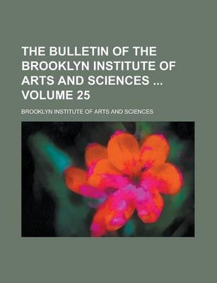 The Bulletin of the Brooklyn Institute of Arts and Sciences Volume 25
