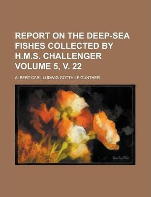 Report on the Deep-Sea Fishes Collected by H.M.S. Challenger Volume 5, V. 22