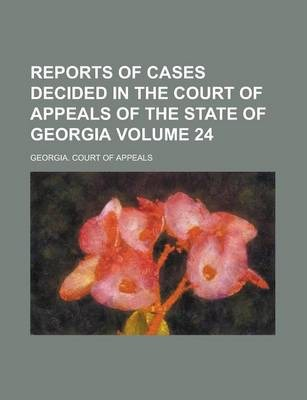 Reports of Cases Decided in the Court of Appeals of the State of Georgia Volume 24